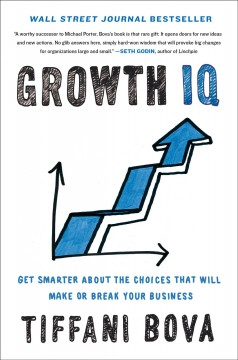 Growth IQ : get smarter about the choices that will make or break your business / Tiffani Bova. - Tiffani Bova.