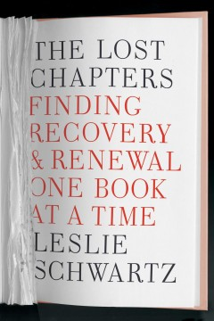 The lost chapters : finding recovery and renewal one book at a time / Leslie Schwartz.