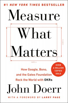 Measure what matters : how Google, Bono, and the Gates Foundation rock the world with OKRs / John Doerr.
