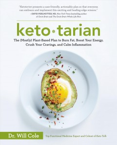 Keto-tarian : the (mostly) plant-based plan to burn fat, boost your energy, crush your cravings, and calm inflammation / Dr. Will Cole.