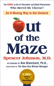 Out of the maze : an a-mazing way to get unstuck / Spencer Johnson, M.D. - Spencer Johnson, M.D.