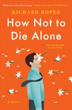 How not to die alone /  Richard Roper. - Richard Roper.
