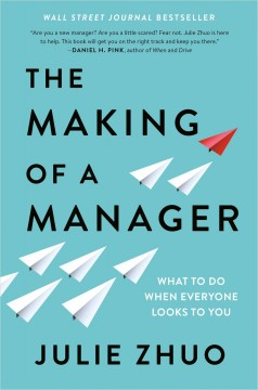 The making of a manager : what to do when everyone looks to you / Julie Zhuo ; illustrations by Pablo Stanley. - Julie Zhuo ; illustrations by Pablo Stanley.