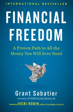 Financial freedom : a proven path to all the money you will ever need / Grant Sabatier ; foreword by Vicki Robin. - Grant Sabatier ; foreword by Vicki Robin.