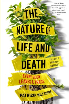The nature of life and death : every body leaves a trace / Patricia Wiltshire.