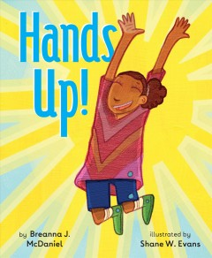 Hands up! /  Breanna J. McDaniel ; illustrated by Shane W. Evans. - Breanna J. McDaniel ; illustrated by Shane W. Evans.