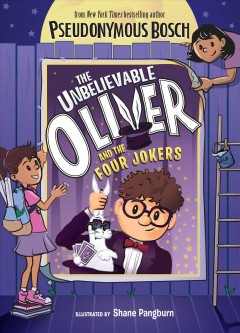 The Unbelievable Oliver and the four jokers /  by Pseudonymous Bosch ; illustrated by Shane Pangburn.