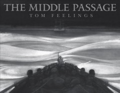 The middle passage : white ships/black cargo / Tom Feelings ; introductions by Kadir Nelson and Kamili Feelings ; historical note by Dr. Sylviane A. Diouf. - Tom Feelings ; introductions by Kadir Nelson and Kamili Feelings ; historical note by Dr. Sylviane A. Diouf.