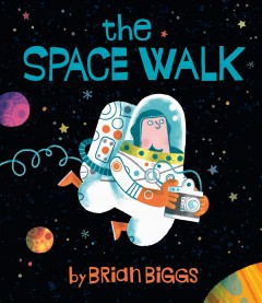 The space walk /  by Brian Biggs. - by Brian Biggs.