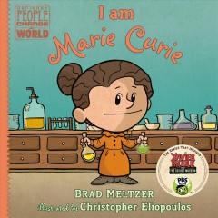 I am Marie Curie /  Brad Meltzer ; illustrated by Christopher Eliopoulos.