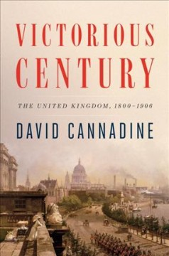 Victorious century : the United Kingdom, 1800-1906 / David Cannadine. - David Cannadine.