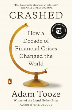 Crashed : how a decade of financial crises changed the world / Adam Tooze.