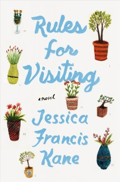 Rules for visiting : a novel / Jessica Francis Kane.