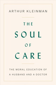 The soul of care : the moral education of a husband and a doctor / Arthur Kleinman. - Arthur Kleinman.