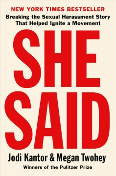 She said : breaking the sexual harassment story that helped ignite a movement / Jodi Kantor and Megan Twohey.