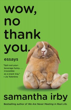 Wow, no thank you : essays / Samantha Irby. - Samantha Irby.