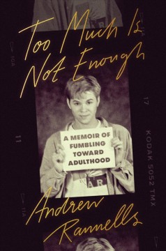 Too much is not enough : a memoir of fumbling toward adulthood / Andrew Rannells.