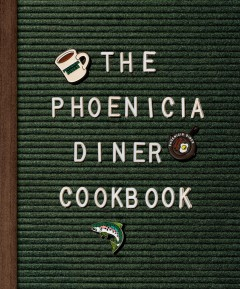 The Phoenicia Diner cookbook : dishes and dispatches from the Catskill Mountains / Mike Cioffi, Chris Bradley and Sara B. Franklin ; photographs by Johnny Autry.