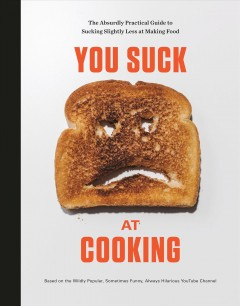 You suck at cooking : the absurdly practical guide to sucking slightly less at making food.