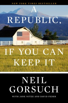 A republic, if you can keep It /  Neil Gorsuch with Jane Nitze and David Feder.