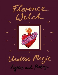 Useless magic : lyrics and poetry / Florence Welch.
