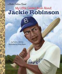 My little golden book about Jackie Robinson /  by Frank J. Berrios ; illustrated by Betsy Bauer. - by Frank J. Berrios ; illustrated by Betsy Bauer.