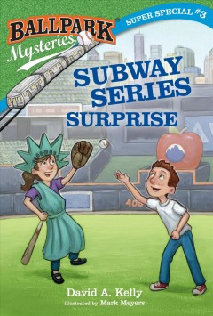 Subway series surprise /  by David A. Kelly ; illustrated by Mark Meyers. - by David A. Kelly ; illustrated by Mark Meyers.