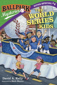 The World Series kids /  by David A. Kelly ; illustrated by Mark Meyers.