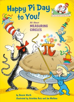 Happy Pi day to you! /  by Bonnie Worth ; illustrated by Aristides Ruiz and Joe Mathieu. - by Bonnie Worth ; illustrated by Aristides Ruiz and Joe Mathieu.