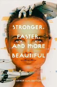 Stronger, faster, and more beautiful /  Arwen Elys Dayton. - Arwen Elys Dayton.