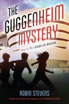 The Guggenheim mystery /  Robin Stevens ; based on an idea and characters by Siobhan Dowd.