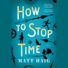 How to stop time /  by Matt Haig. - by Matt Haig.