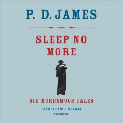 Sleep no more : Six Murderous Tales / P. D. James. - P. D. James.