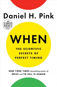 When : the scientific secrets of perfect timing / Daniel H. Pink. - Daniel H. Pink.