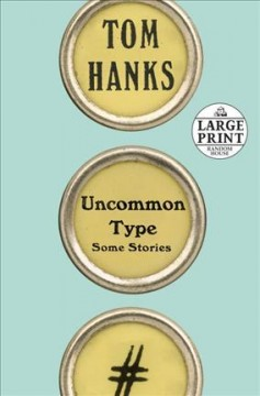 Uncommon type : some stories / by Tom Hanks. - by Tom Hanks.