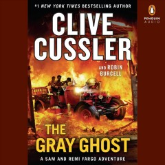 The Gray Ghost /  Clive Cussler. - Clive Cussler.
