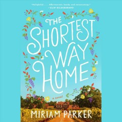 The shortest way home : a novel / Miriam Parker. - Miriam Parker.