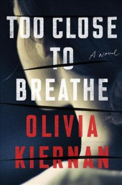 Too close to breathe : a novel / Olivia Kiernan. - Olivia Kiernan.