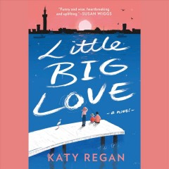 Little big love : a novel / Katy Regan. - Katy Regan.