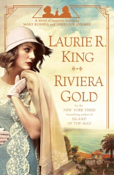 Riviera gold : a novel of suspense featuring Mary Russell and Sherlock Holmes / Laurie R. King. - Laurie R. King.