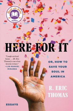 Here for it : or, how to save your soul in America ; essays / R. Eric Thomas.