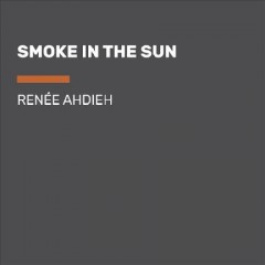 Smoke in the sun /  Renée Ahdieh. - Renée Ahdieh.