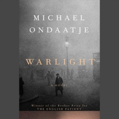 Warlight : a novel / Michael Ondaatje. - Michael Ondaatje.