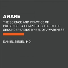 Aware : The Science and Practice of Presence / Daniel Siegel.