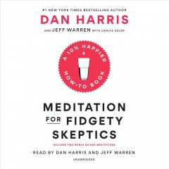 Meditation for fidgety skeptics : a 10% happier how-to book / Dan Harris and Jeffrey Warren with Carlye Adler. - Dan Harris and Jeffrey Warren with Carlye Adler.
