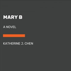Mary B : a novel : an untold story of Pride and prejudice / Katherine J. Chen.