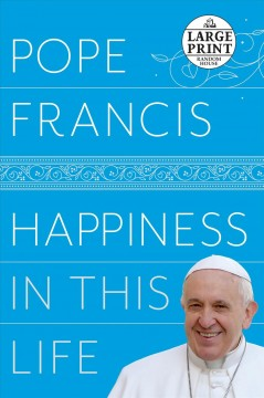 Happiness in this life : a passionate meditation on earthly existence / Pope Francis ; translated from the Italian by Oonagh Stransky. - Pope Francis ; translated from the Italian by Oonagh Stransky.
