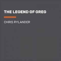 The legend of Greg : an epic series of failures / Chris Rylander.