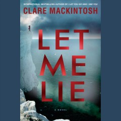Let me lie /  Clare Mackintosh. - Clare Mackintosh.