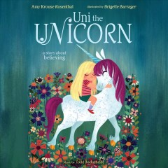 Uni the unicorn : a story about believing / Amy Krouse Rosenthal ; illustrated by Brigette Barrager ; music by Todd Boekelheide.